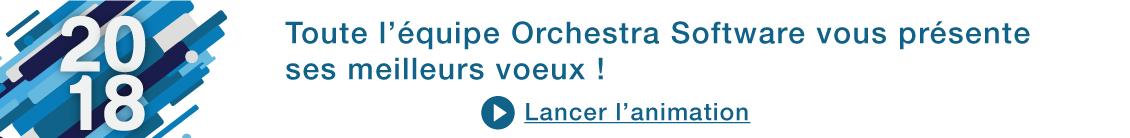Orchestra Software vous présente ses meilleurs voeux pour 2018